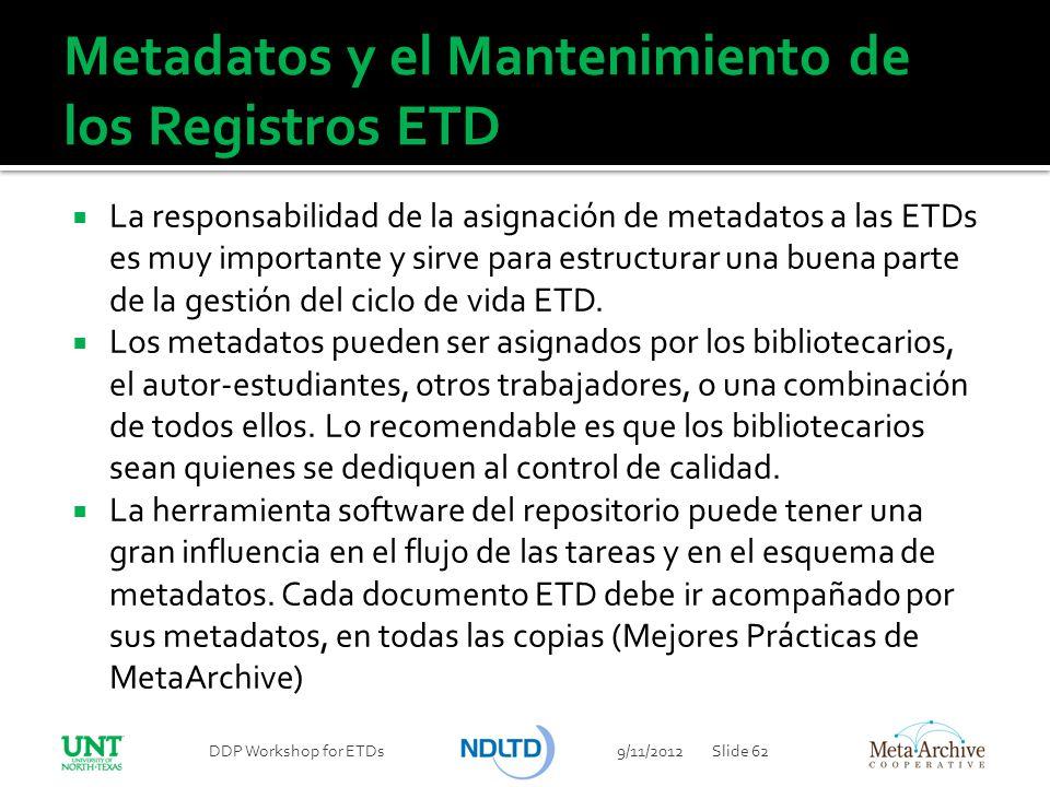 Metadatos y el Mantenimiento de los Registros ETD La responsabilidad de la asignación de metadatos a las ETDs es muy importante y sirve para estructur