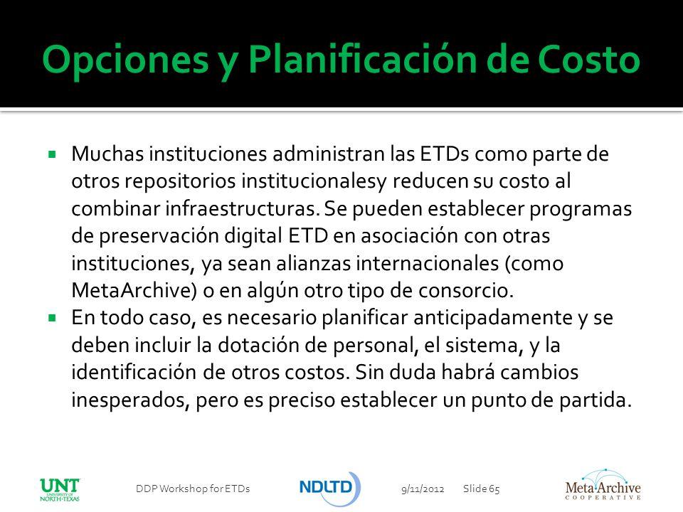 Opciones y Planificación de Costo Muchas instituciones administran las ETDs como parte de otros repositorios institucionalesy reducen su costo al comb