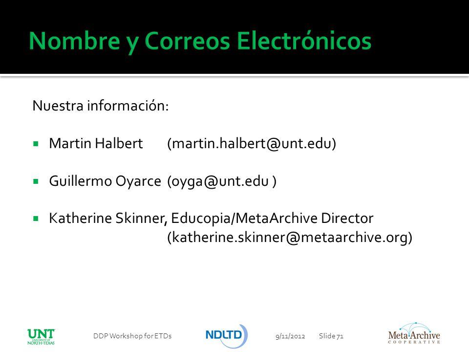 Nuestra información: Martin Halbert(martin.halbert@unt.edu) Guillermo Oyarce (oyga@unt.edu ) Katherine Skinner, Educopia/MetaArchive Director (katheri