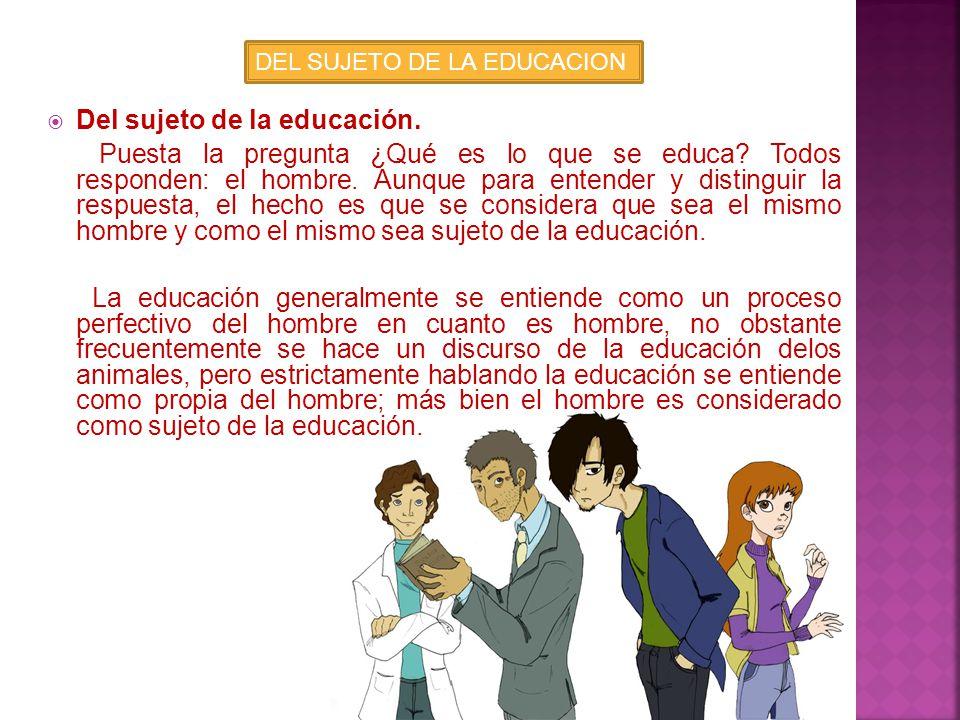 Del sujeto de la educación. Del fin de la educación. De las relaciones en la educación. De la materia de la educación. De la causa eficiente de la edu