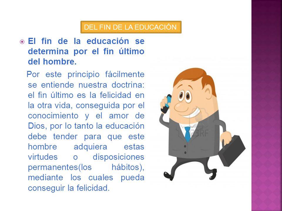 Del sujeto de la educación. Puesta la pregunta ¿Qué es lo que se educa? Todos responden: el hombre. Aunque para entender y distinguir la respuesta, el