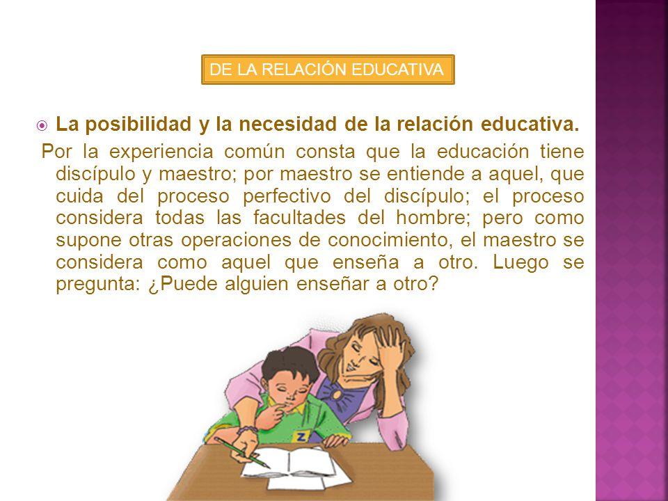 El fin de la educación se determina por el fin último del hombre. Por este principio fácilmente se entiende nuestra doctrina: el fin último es la feli