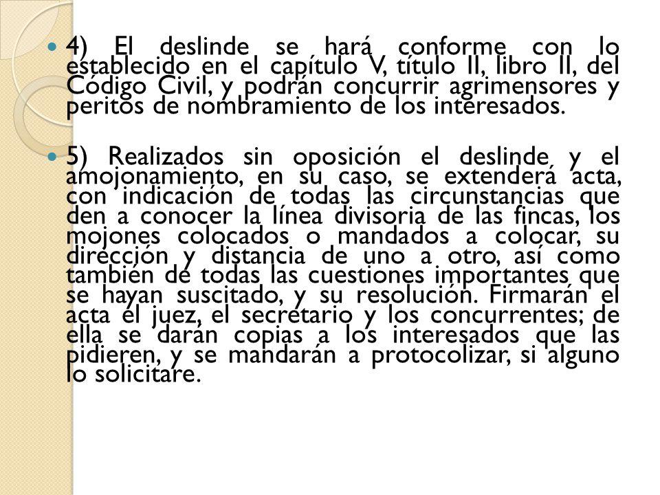 4) El deslinde se hará conforme con lo establecido en el capítulo V, título II, libro II, del Código Civil, y podrán concurrir agrimensores y peritos
