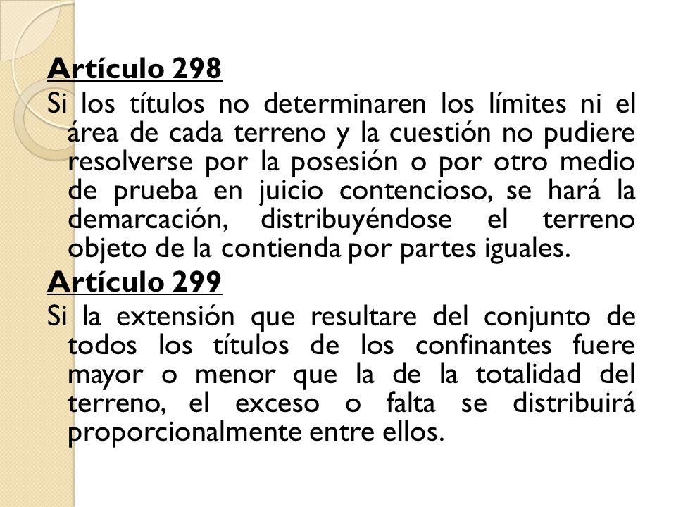 Artículo 298 Si los títulos no determinaren los límites ni el área de cada terreno y la cuestión no pudiere resolverse por la posesión o por otro medi