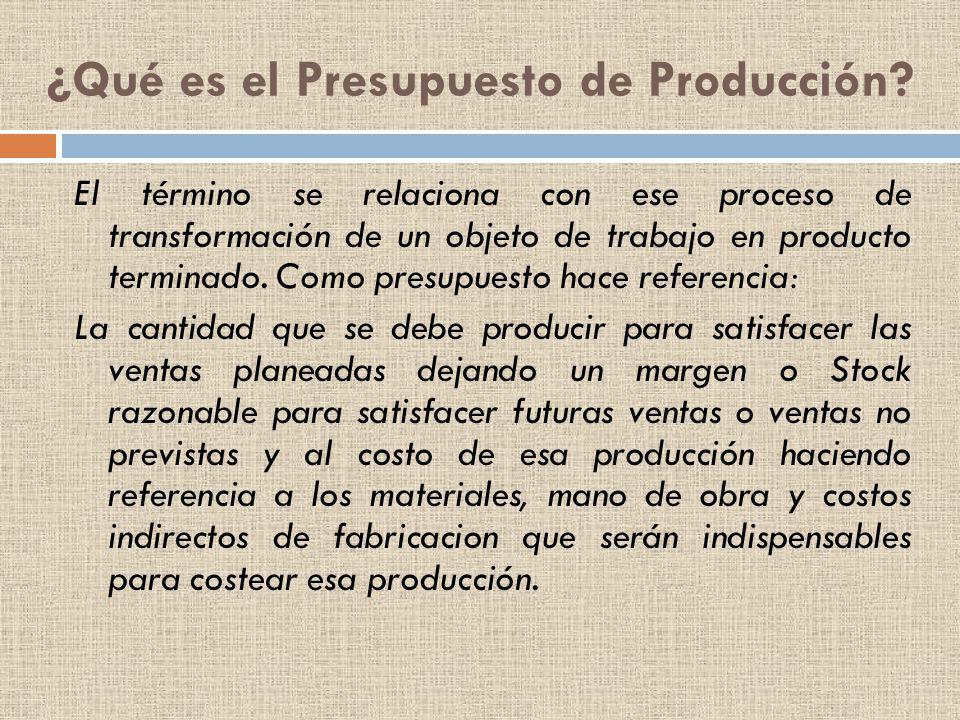 ¿Qué es el Presupuesto de Producción? El término se relaciona con ese proceso de transformación de un objeto de trabajo en producto terminado. Como pr