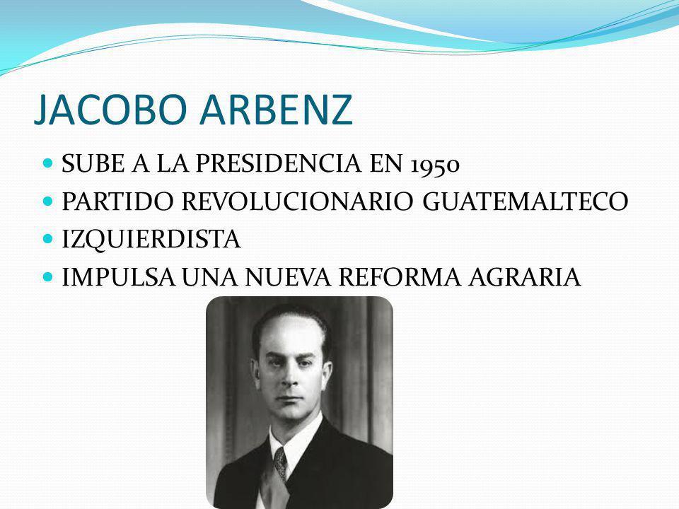 JACOBO ARBENZ SUBE A LA PRESIDENCIA EN 1950 PARTIDO REVOLUCIONARIO GUATEMALTECO IZQUIERDISTA IMPULSA UNA NUEVA REFORMA AGRARIA