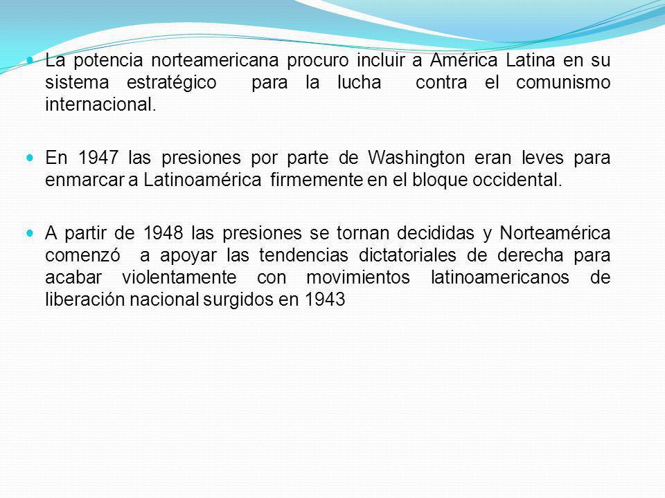 La potencia norteamericana procuro incluir a América Latina en su sistema estratégico para la lucha contra el comunismo internacional.