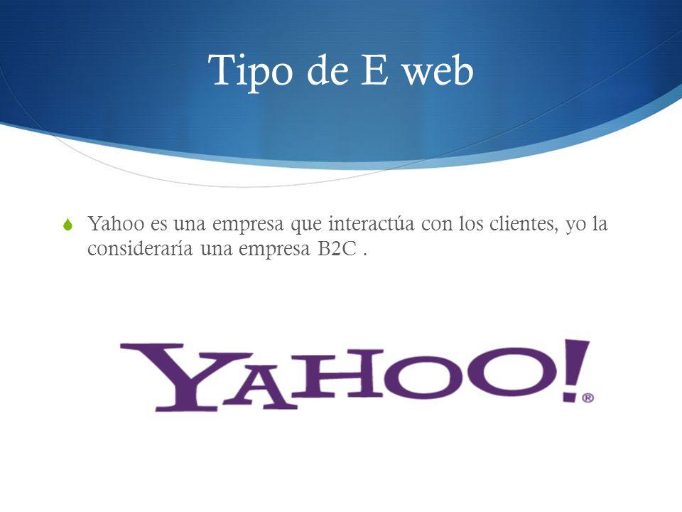 Yahoo es una empresa que interactúa con los clientes, yo la consideraría una empresa B2C. Tipo de E web
