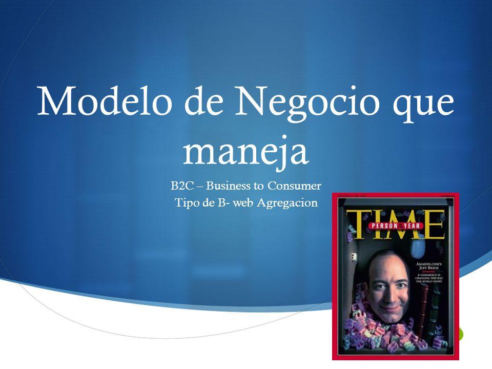 Modelo de Negocio que maneja B2C – Business to Consumer Tipo de B- web Agregacion