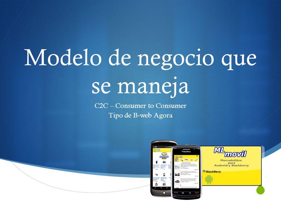 Modelo de negocio que se maneja C2C – Consumer to Consumer Tipo de B-web Agora