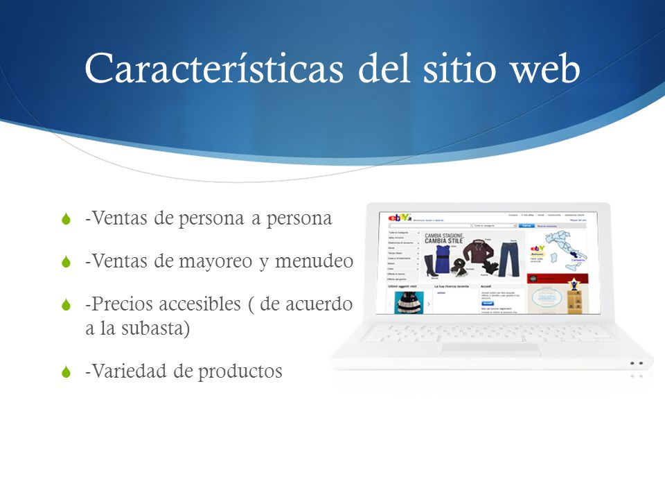 Características del sitio web -Ventas de persona a persona -Ventas de mayoreo y menudeo -Precios accesibles ( de acuerdo a la subasta) -Variedad de productos