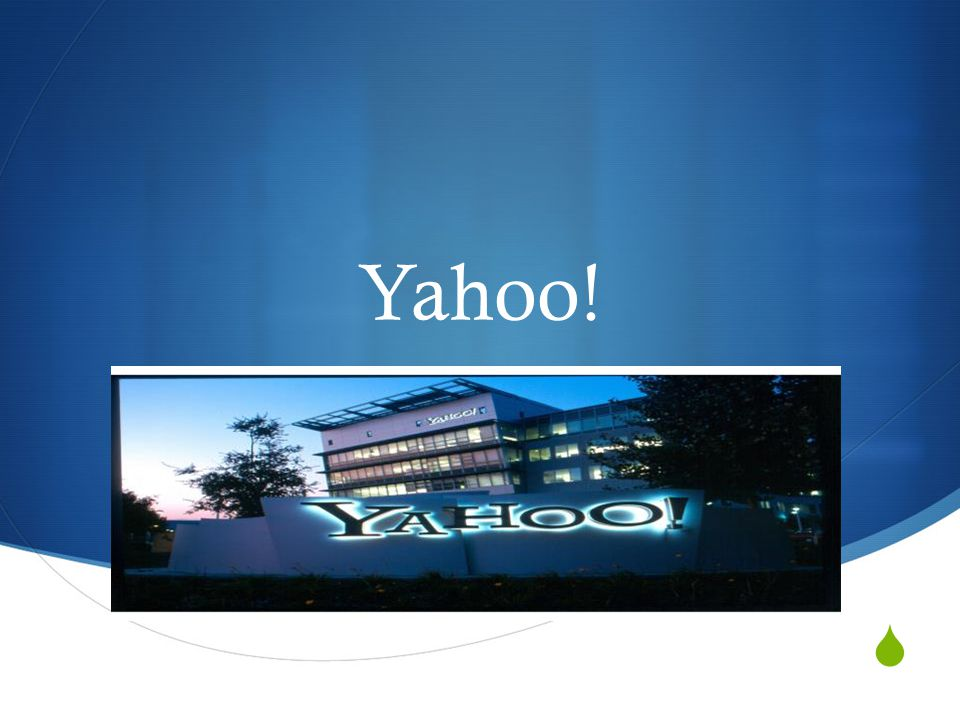 Yahoo!, Inc., es una empresa de medios con sede en Estados Unidos, cuya misión es ser el servidor global de Internet más esencial para consumidores y negocios.