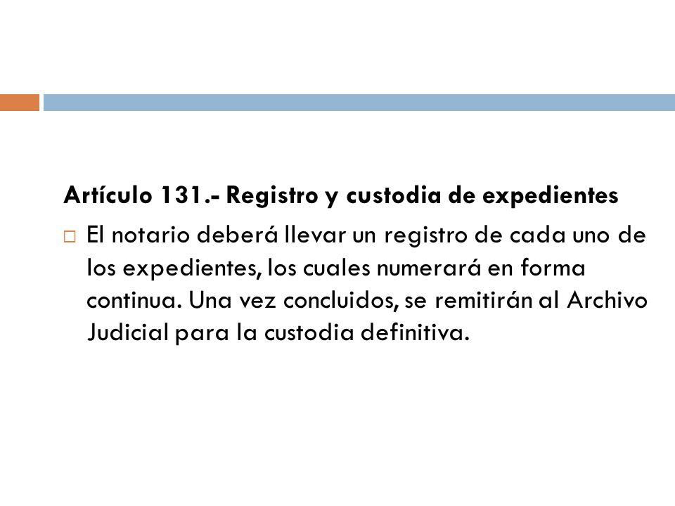 Artículo 131.- Registro y custodia de expedientes El notario deberá llevar un registro de cada uno de los expedientes, los cuales numerará en forma co