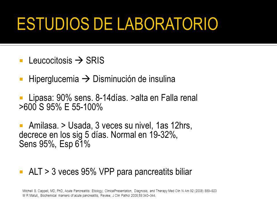 Leucocitosis SRIS Hiperglucemia Disminución de insulina Lipasa: 90% sens. 8-14días. >alta en Falla renal >600 S 95% E 55-100% Amilasa. > Usada, 3 vece