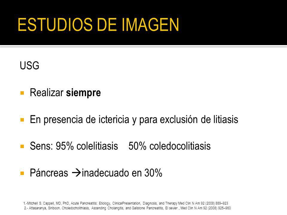 USG Realizar siempre En presencia de ictericia y para exclusión de litiasis Sens: 95% colelitiasis 50% coledocolitiasis Páncreas inadecuado en 30% 1.-