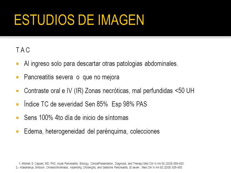 T A C Al ingreso solo para descartar otras patologias abdominales. Pancreatitis severa o que no mejora Contraste oral e IV (IR) Zonas necróticas, mal