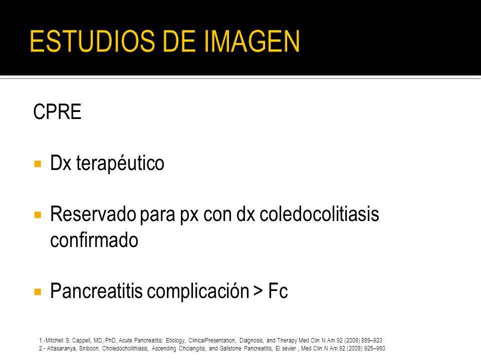 CPRE Dx terapéutico Reservado para px con dx coledocolitiasis confirmado Pancreatitis complicación > Fc 1.-Mitchell S. Cappell, MD, PhD, Acute Pancrea