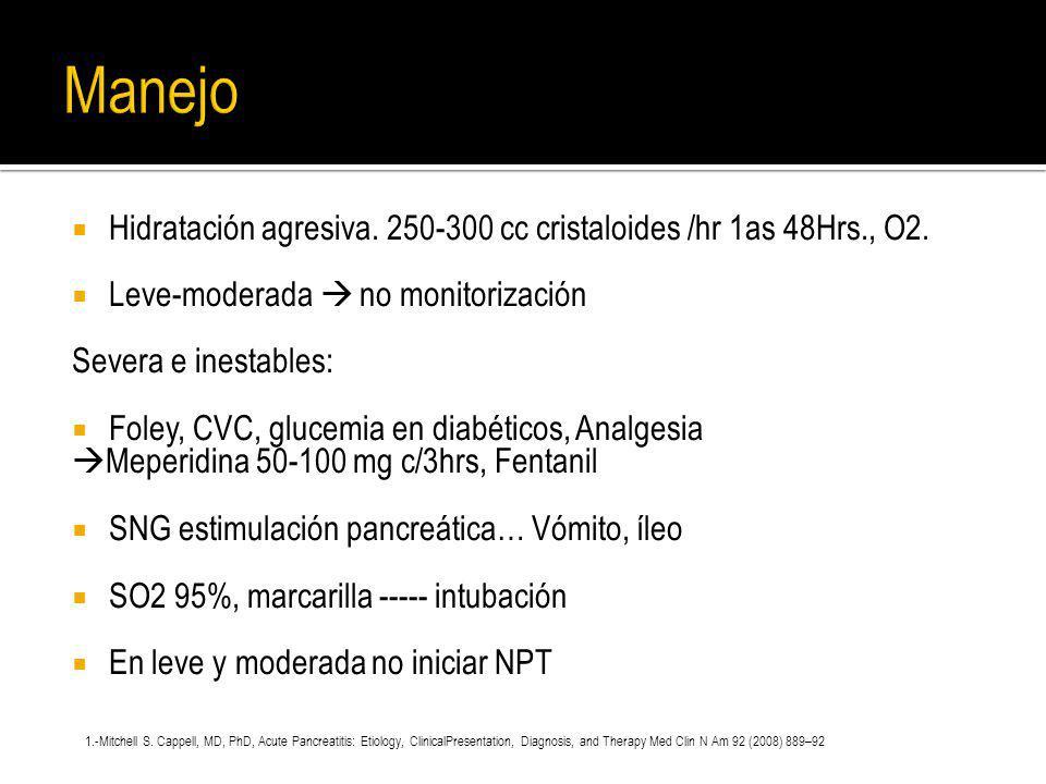 Hidratación agresiva. 250-300 cc cristaloides /hr 1as 48Hrs., O2. Leve-moderada no monitorización Severa e inestables: Foley, CVC, glucemia en diabéti