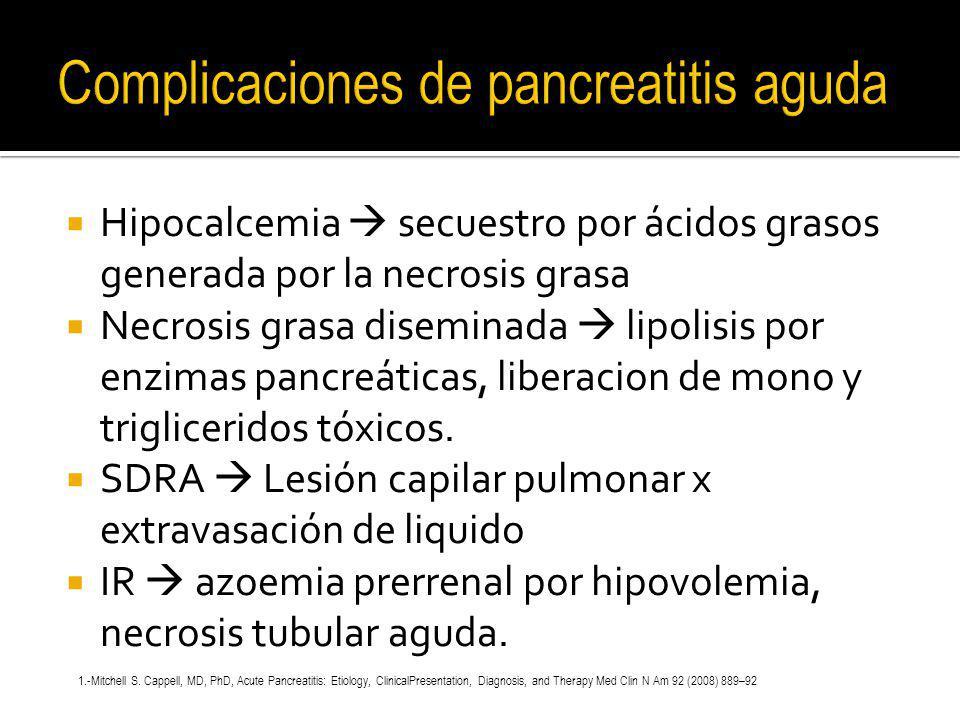 Hipocalcemia secuestro por ácidos grasos generada por la necrosis grasa Necrosis grasa diseminada lipolisis por enzimas pancreáticas, liberacion de mo