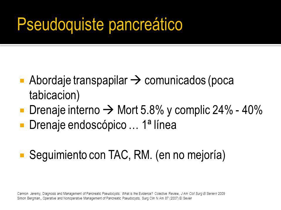 Abordaje transpapilar comunicados (poca tabicacion) Drenaje interno Mort 5.8% y complic 24% - 40% Drenaje endoscópico … 1ª línea Seguimiento con TAC,