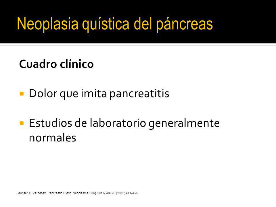 Cuadro clínico Dolor que imita pancreatitis Estudios de laboratorio generalmente normales Jennifer E. Verbesey, Pancreatic Cystic Neoplasms Surg Clin