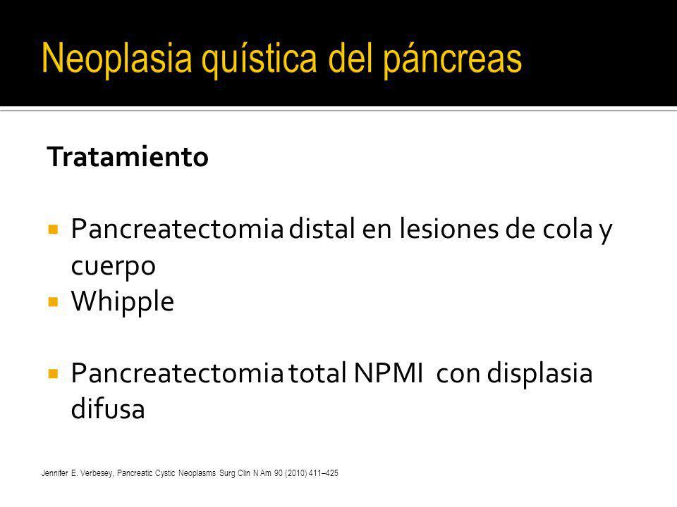 Tratamiento Pancreatectomia distal en lesiones de cola y cuerpo Whipple Pancreatectomia total NPMI con displasia difusa Jennifer E. Verbesey, Pancreat