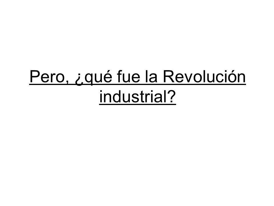 Pero, ¿qué fue la Revolución industrial?