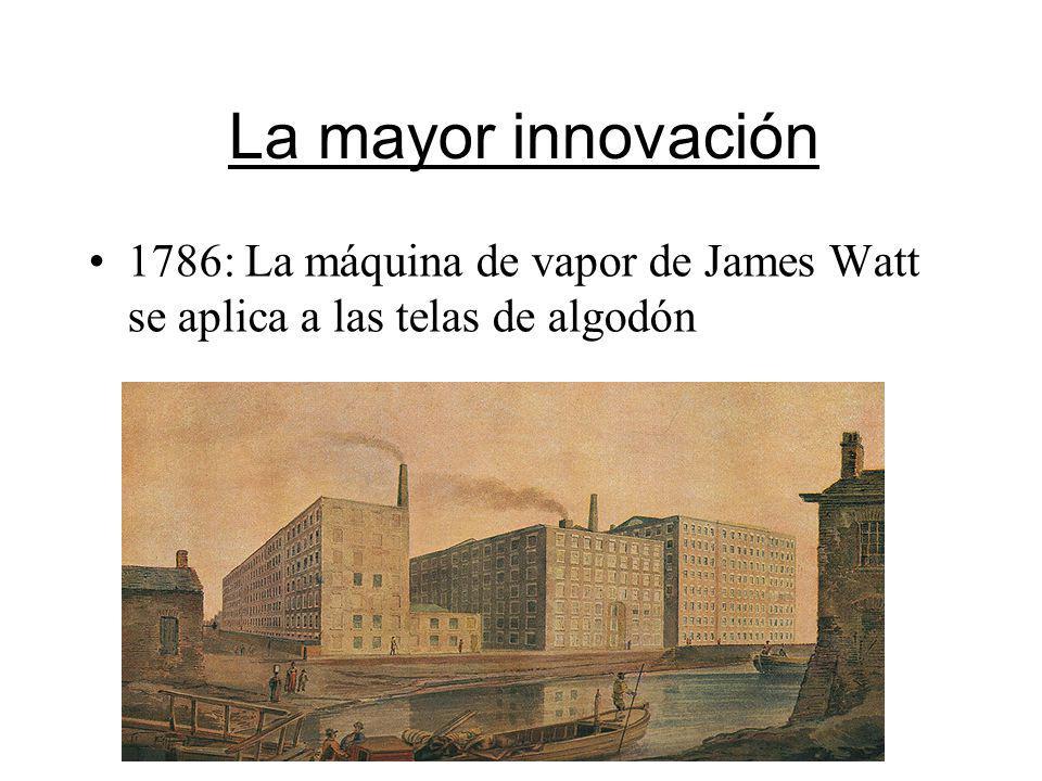 La mayor innovación 1786: La máquina de vapor de James Watt se aplica a las telas de algodón