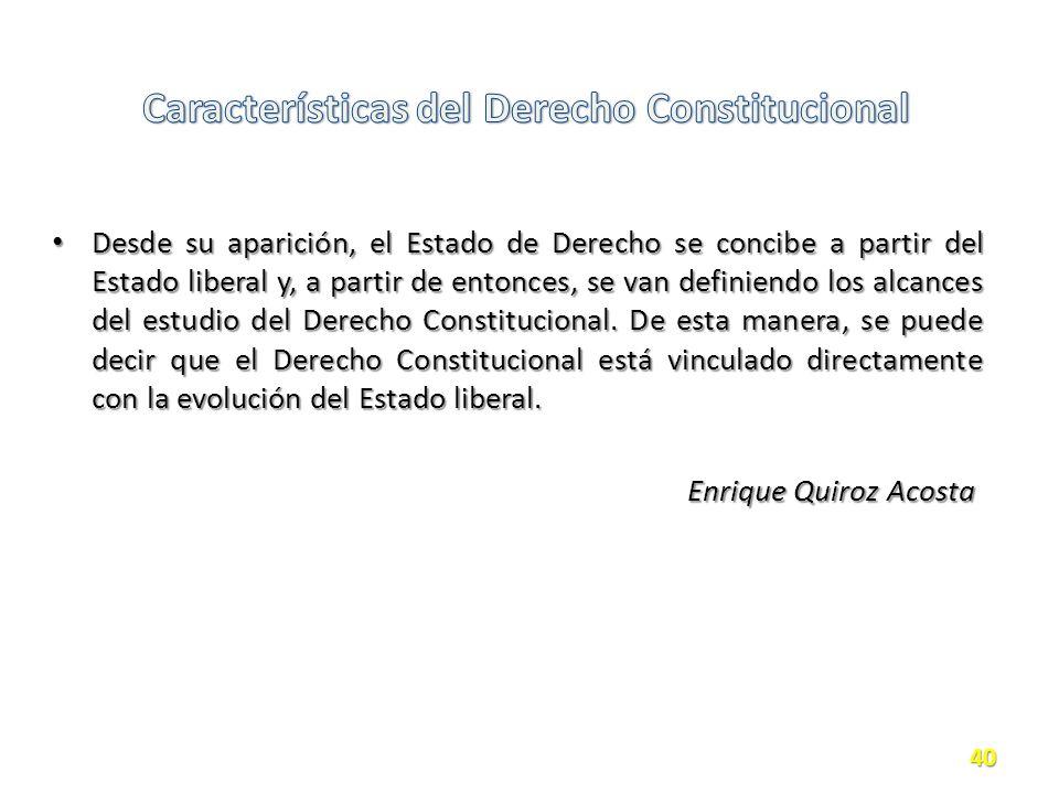 Desde su aparición, el Estado de Derecho se concibe a partir del Estado liberal y, a partir de entonces, se van definiendo los alcances del estudio del Derecho Constitucional.