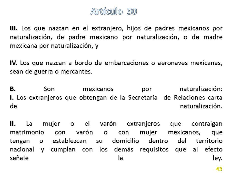 III. Los que nazcan en el extranjero, hijos de padres mexicanos por naturalización, de padre mexicano por naturalización, o de madre mexicana por natu