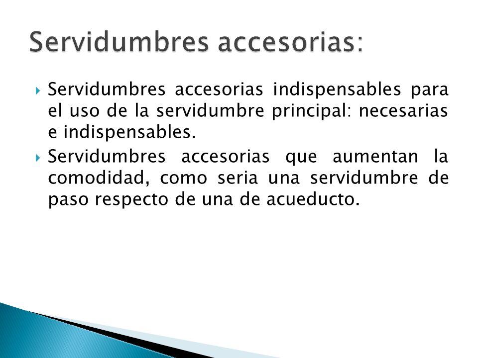 Servidumbres accesorias indispensables para el uso de la servidumbre principal: necesarias e indispensables.