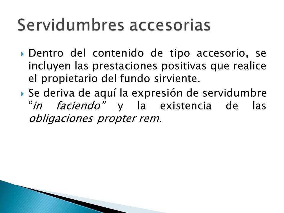 Dentro del contenido de tipo accesorio, se incluyen las prestaciones positivas que realice el propietario del fundo sirviente.