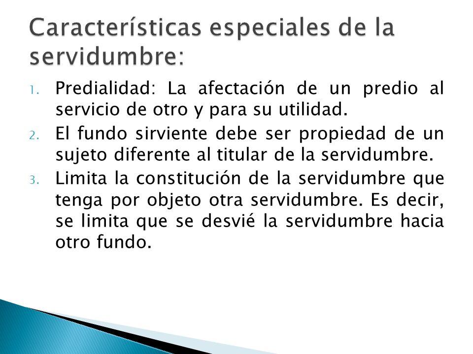 1.Predialidad: La afectación de un predio al servicio de otro y para su utilidad.