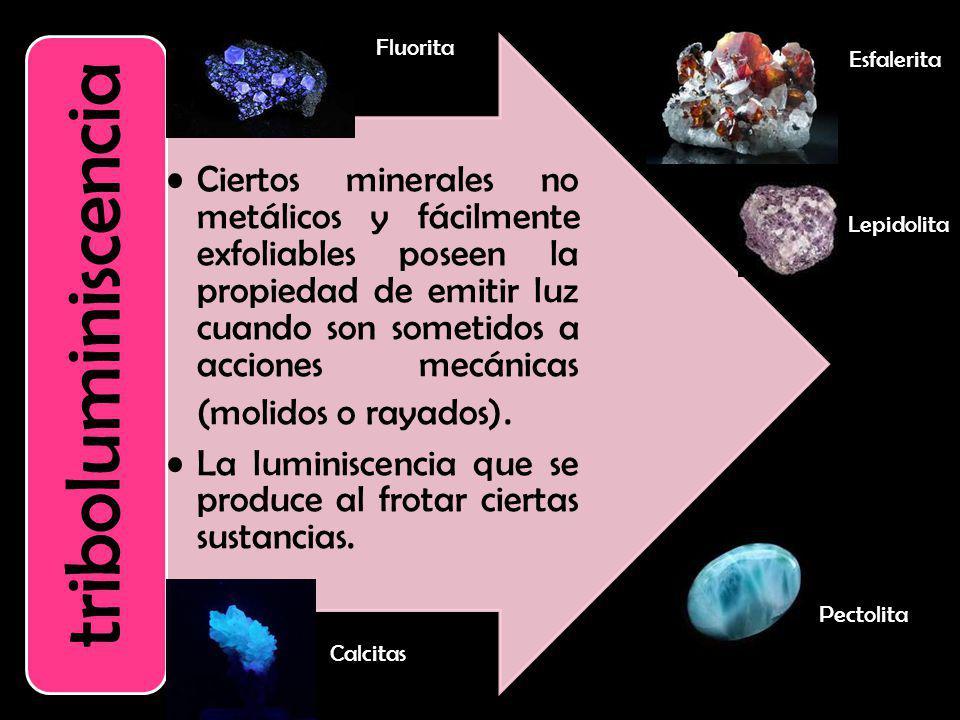 Ciertos minerales no metálicos y fácilmente exfoliables poseen la propiedad de emitir luz cuando son sometidos a acciones mecánicas (molidos o rayados