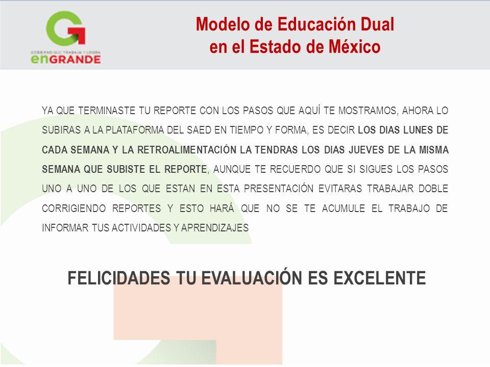 Modelo de Educación Dual en el Estado de México YA QUE TERMINASTE TU REPORTE CON LOS PASOS QUE AQUÍ TE MOSTRAMOS, AHORA LO SUBIRAS A LA PLATAFORMA DEL