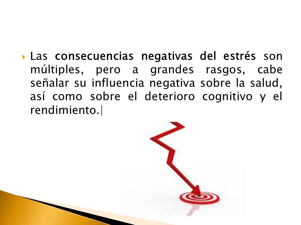Las consecuencias negativas del estrés son múltiples, pero a grandes rasgos, cabe señalar su influencia negativa sobre la salud, así como sobre el det