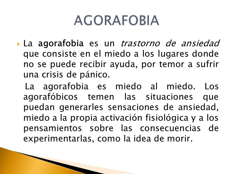La agorafobia es un trastorno de ansiedad que consiste en el miedo a los lugares donde no se puede recibir ayuda, por temor a sufrir una crisis de pán