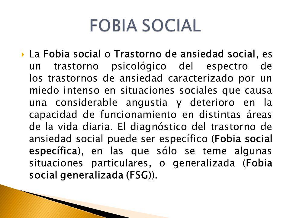 La Fobia social o Trastorno de ansiedad social, es un trastorno psicológico del espectro de los trastornos de ansiedad caracterizado por un miedo inte