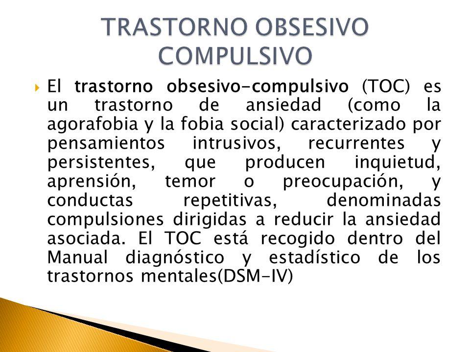El trastorno obsesivo-compulsivo (TOC) es un trastorno de ansiedad (como la agorafobia y la fobia social) caracterizado por pensamientos intrusivos, r