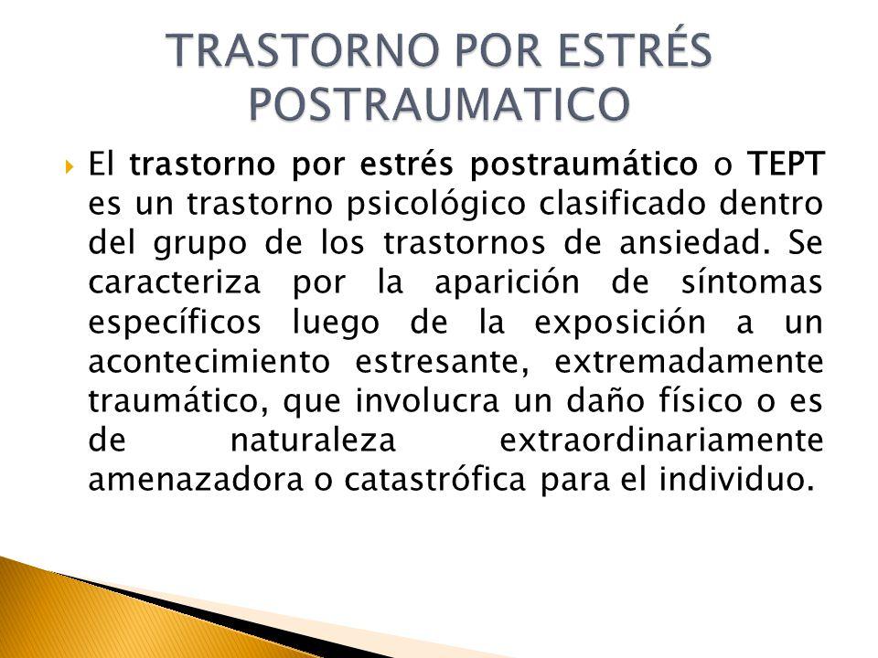 El trastorno por estrés postraumático o TEPT es un trastorno psicológico clasificado dentro del grupo de los trastornos de ansiedad. Se caracteriza po