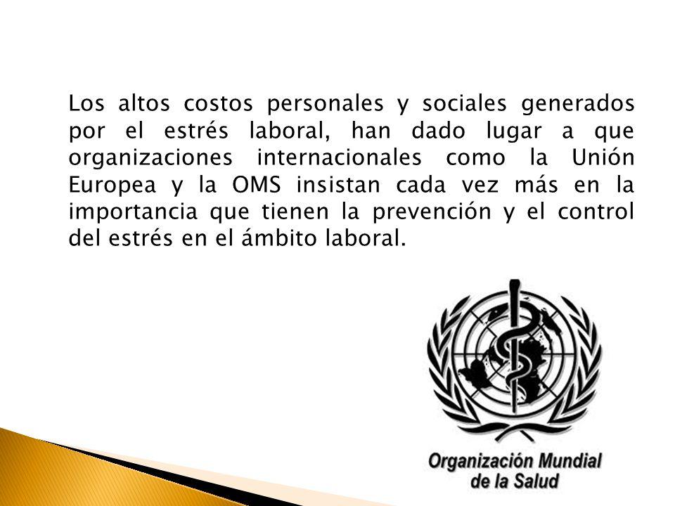Los altos costos personales y sociales generados por el estrés laboral, han dado lugar a que organizaciones internacionales como la Unión Europea y la