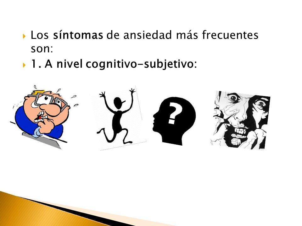 Los síntomas de ansiedad más frecuentes son: 1. A nivel cognitivo-subjetivo: