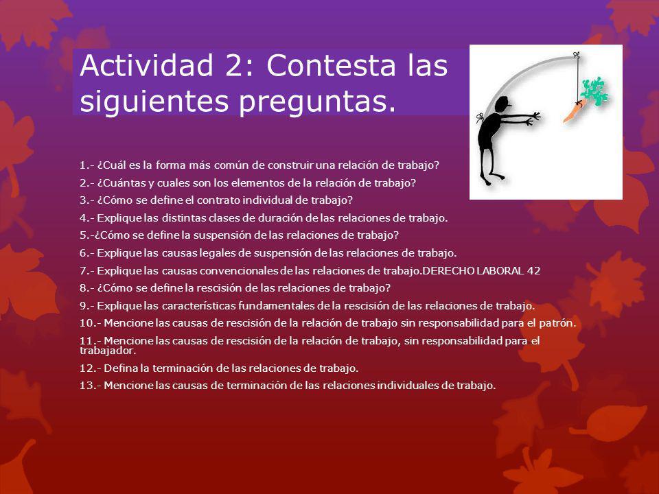 Actividad 2: Contesta las siguientes preguntas. 1.- ¿Cuál es la forma más común de construir una relación de trabajo? 2.- ¿Cuántas y cuales son los el