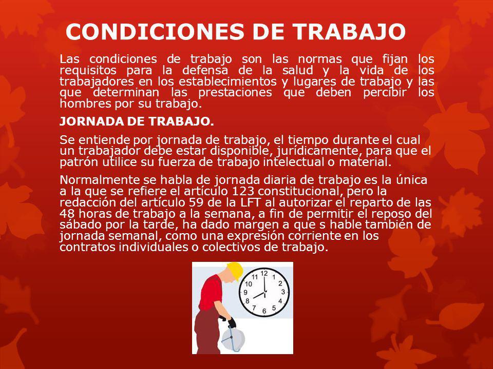 CONDICIONES DE TRABAJO Las condiciones de trabajo son las normas que fijan los requisitos para la defensa de la salud y la vida de los trabajadores en