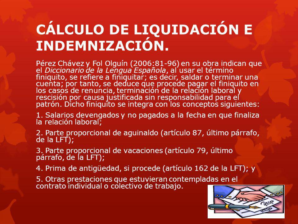 CÁLCULO DE LIQUIDACIÓN E INDEMNIZACIÓN. Pérez Chávez y Fol Olguín (2006:81-96) en su obra indican que el Diccionario de la Lengua Española, al usar el