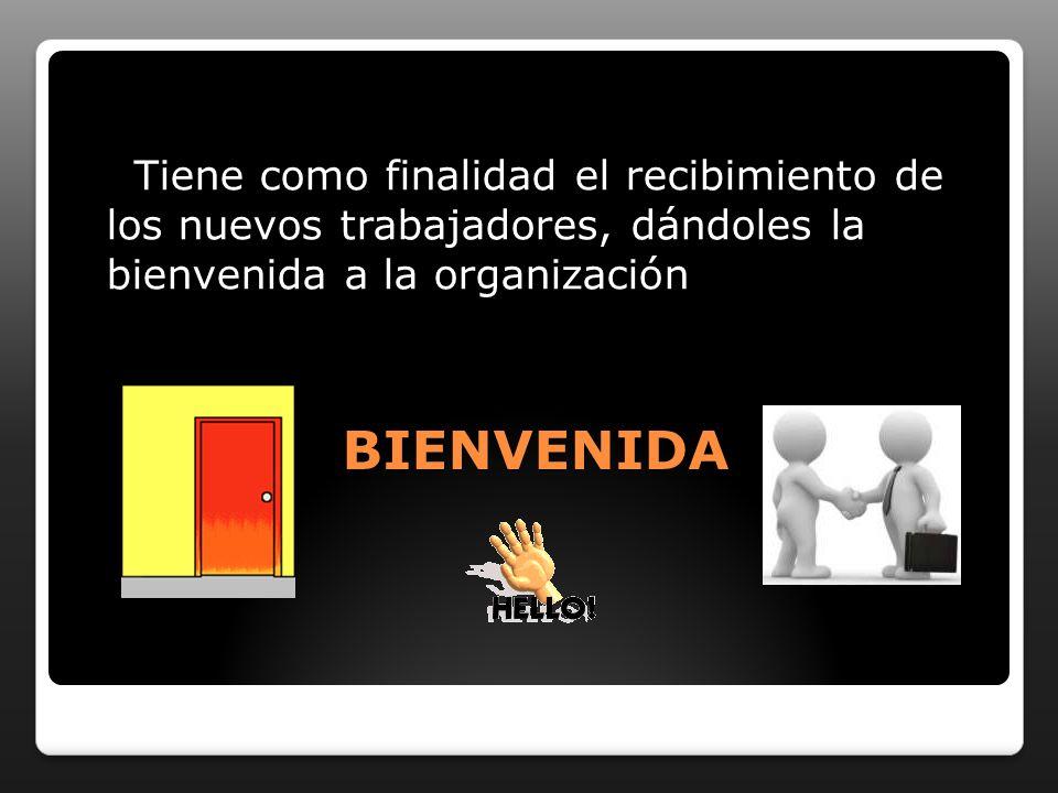 BIENVENIDA Tiene como finalidad el recibimiento de los nuevos trabajadores, dándoles la bienvenida a la organización