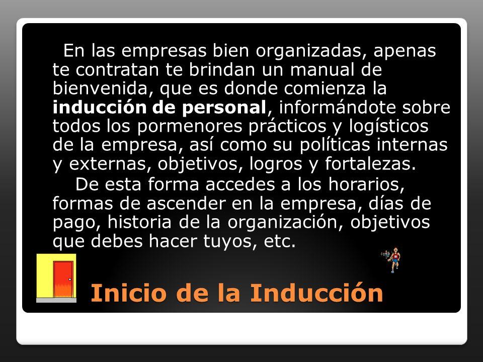 En las empresas bien organizadas, apenas te contratan te brindan un manual de bienvenida, que es donde comienza la inducción de personal, informándote