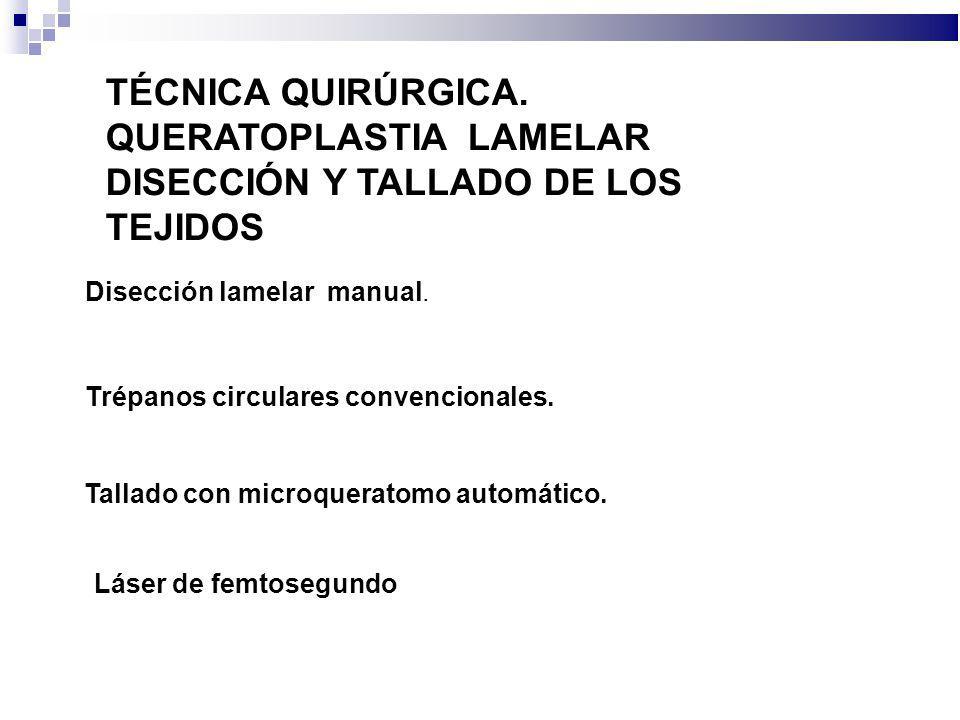 Disección lamelar manual. TÉCNICA QUIRÚRGICA. QUERATOPLASTIA LAMELAR DISECCIÓN Y TALLADO DE LOS TEJIDOS Tallado con microqueratomo automático. Trépano