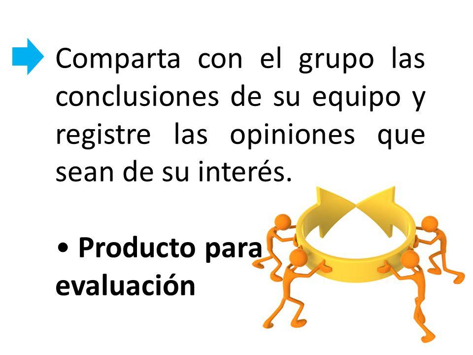 Comparta con el grupo las conclusiones de su equipo y registre las opiniones que sean de su interés. Producto para evaluación