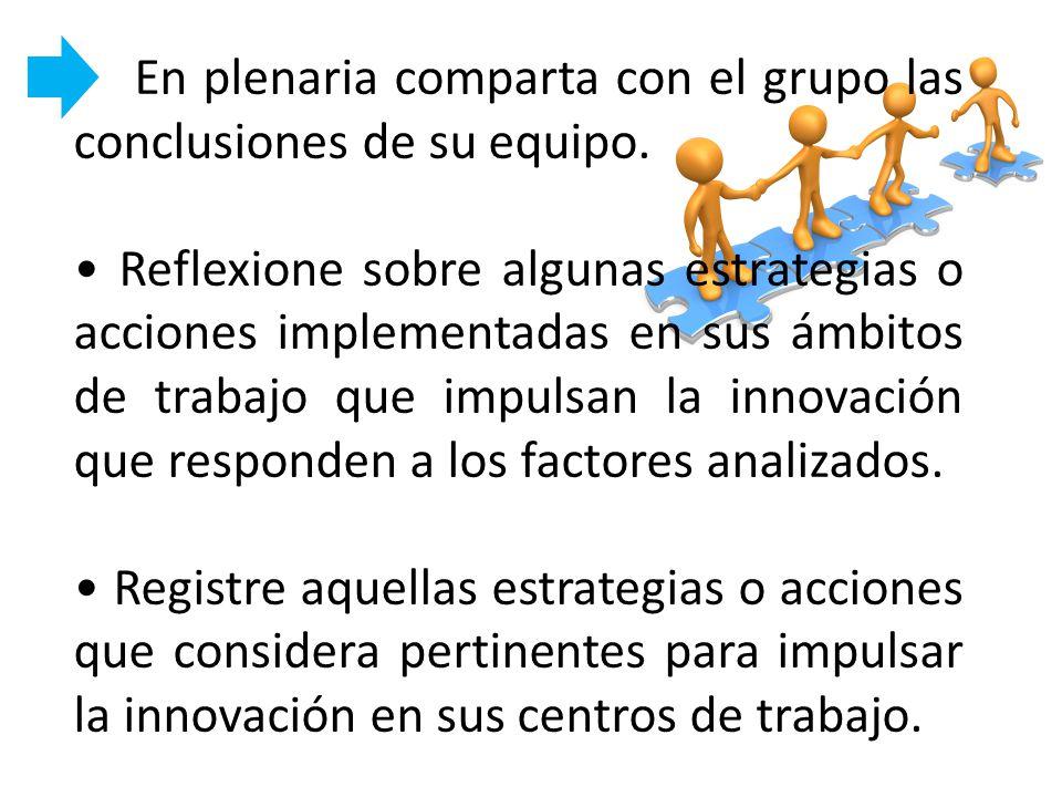 En plenaria comparta con el grupo las conclusiones de su equipo. Reflexione sobre algunas estrategias o acciones implementadas en sus ámbitos de traba